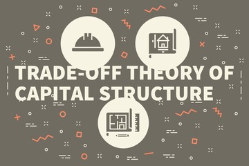 Conceptual business illustration with the words trade-off theory of capital structure