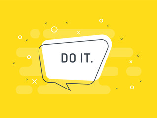 Do it. Motivation positive banner, speech bubble, poster and sticker concept. Trendy flat vector bubble on yellow background. Vector Illustration