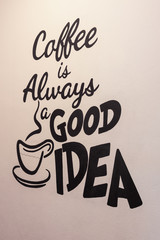 Coffee is always a good idea - Hand painted quote on a textured wall