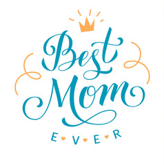 Best Mom Ever. Mother's Day greeting lettering with crown and decorative lines. Vector calligraphic text