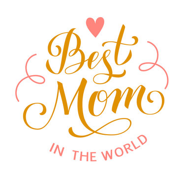 Best Mom in the world. Mother's Day greeting lettering with heart and decorative lines. Vector calligraphic text