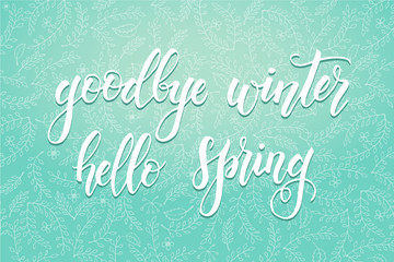 "Hand drawn lettering phrase ""goodbye winter hello spring"". Floral spring pattern. Design element for poster, card. Vector illustration"