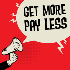 Megaphone Hand business concept Get More Pay Less