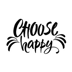 Hand drawn lettering. Ink illustration. Modern brush calligraphy. Isolated on white background. Choose happy.