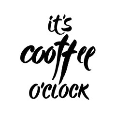 Hand drawn typography lettering phrase It's coffee o'clock isolated on the white background. Fun calligraphy. Vector