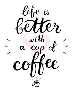 Life is better with a cup of coffee text. Brush pen lettering. Vector illustration
