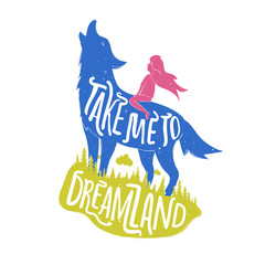 vector motivational and inspirational hand drawn lettering poster with wolf and girl. Take me to Dreamland.