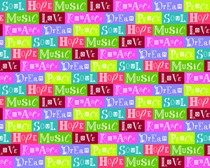 Seamless pattern collage with bright colorful background and lettering of positive words Soul, Peace, Hope, Music, Love, Romance, Dream in white for wrapping paper, background, decoration, wallpaper
