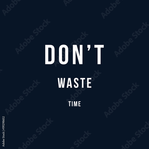 Do Not Waste Time Motivational Vector Poster Quotes Stock Image