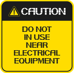 Do not in use near electrical equipment. A caution sign that recommends a specific procedure for dealing with devices.