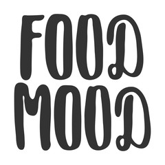Hand drawn lettering quote - Food mood. Modern calligraphy for photo overlay, cards, t-shirts, posters, mugs, etc.