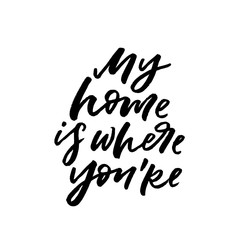 My home is where you're. Valentine's Day calligraphy phrases. Hand drawn romantic postcard. Modern romantic lettering. Isolated on white background.