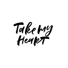 Take my Heart. Valentine's Day calligraphy phrases. Hand drawn romantic postcard. Modern romantic lettering. Isolated on white background.