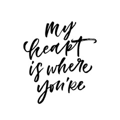My heart is where you're. Valentine's Day calligraphy phrases. Hand drawn romantic postcard. Modern romantic lettering. Isolated on white background.