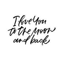 I love you to the moon and back. Valentine's Day calligraphy phrases. Hand drawn romantic postcard. Modern romantic lettering. Isolated on white background.