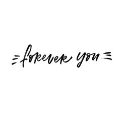 Forever you. Valentine's Day calligraphy phrases. Hand drawn romantic postcard. Modern romantic lettering. Isolated on white background.