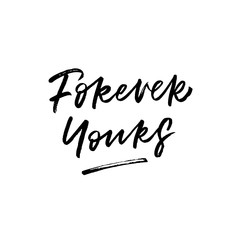 Forever Yours. Valentine's Day calligraphy phrases. Hand drawn romantic postcard. Modern romantic lettering. Isolated on white background.