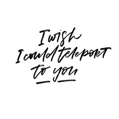 I wish I could teleport to you. Valentine's Day calligraphy phrases. Hand drawn romantic postcard. Modern romantic lettering. Isolated on white background.