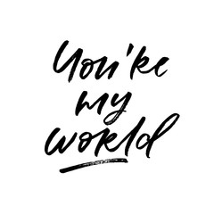 You're my world. Valentine's Day calligraphy phrases. Hand drawn romantic postcard. Modern romantic lettering. Isolated on white background.