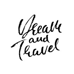 Dream and travel. Hand drawn modern dry brush lettering. Ink calligraphy. Vector illustration.