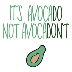 Hand drawn lettering quote - It's avocado, not avocadon't. Modern calligraphy for cards, t-shirts, posters, mugs, etc.