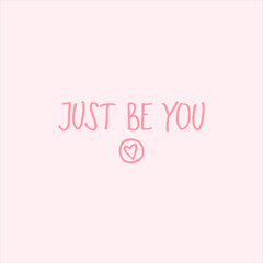 Hand drawn lettering quote - Just be you. Modern calligraphy for photo overlay, cards, t-shirts, posters, mugs, etc.