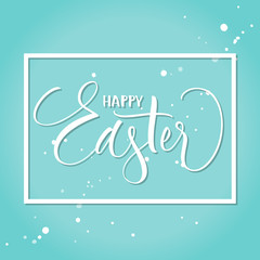 Happy Easter lettering with frame and splashes. Template for banner, flyer, gift card or photo overlay. Handwritten modern calligraphy, vector illustration.