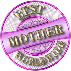 Stock Illustration - Best Mother Worldwide, 3D Illustration, Isolated against the White Background.