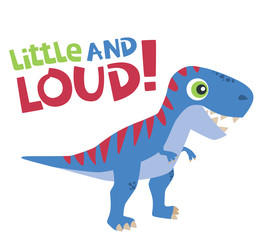 Little and Loud Text with Cute Tyrannosaurus Rex Baby Dinosaur Vector Illustration Isolated on White