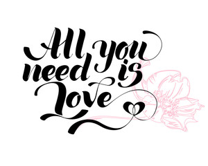 All you need is love. Valentines day calligraphy card. Hand drawn design elements. Handwritten modern brush lettering.