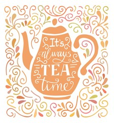 Estores personalizados con tu foto It's always tea time. Colorful vector illustration with hand lettering, tea pot silhouette and doodle swirl ornament. Poster, card, print design for kitchen, dining room or cafe.