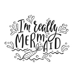 I'm really mermaid. Handwritten inspirational quote about summer. Typography lettering design with hand drawn mermaid's tail. Black and white vector illustration