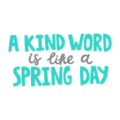 Hand drawn lettering quote - A kind word is like a spring day. Modern calligraphy for photo overlay, cards, t-shirts, posters, mugs, etc. Pastel colors