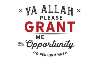 ya Allah please grant me the opportunity to perform hajj