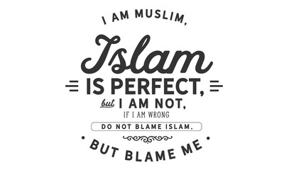 i am muslim, islam is perfect but i am not, if i am wrong do not blame islam, but blame me Wall mural