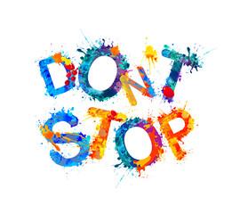 Don't stop. Inscription of splash paint