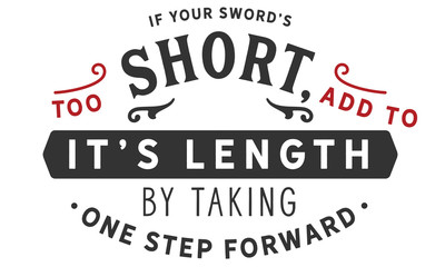 If your sword's too short, add to its length by taking one step forward.