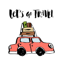 Vector illustration. Hand drawn retro car with suitcases and hand written lettering of Lets go travel.