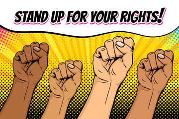 Pop art background with famale hands of different ethnic groups clenched into fists and Stand up for your rights text. Symbol of female power, protest, feminism. Vector poster in retro comic style.