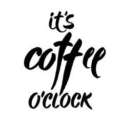Hand drawn lettering. Ink illustration. Modern brush calligraphy. Isolated on white background. Its coffee o'clock.
