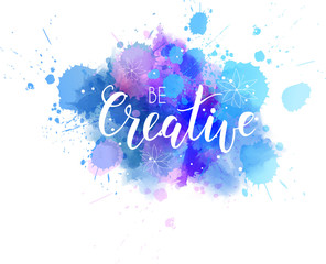 Be creative lettering on watercolored background