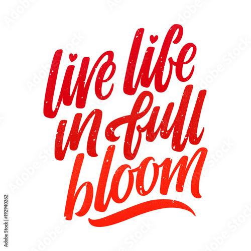 Inspirational Quote Live Life In Full Bloom Cursive Brush Lettering With A Subtle