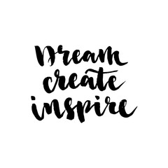Dream, create, inspire vector lettering illustration. Hand drawn phrase. Handwritten modern brush calligraphy for invitation and greeting card, t-shirt, prints and posters