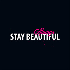 Inspiring motivation quote. Stay Beautiful. Slogan t shirt. Vector typography poster design concept