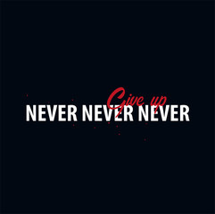 Inspiring motivation quote. Never Give Up. Slogan t shirt. Vector typography poster design concept