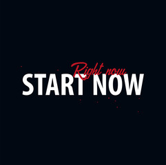Inspiring motivation quote. Start now - right now. Slogan t shirt. Vector typography poster design concept