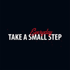 Inspiring motivation quote. Take a small step everyday. Slogan t shirt. Vector typography poster design concept