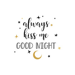 always kiss me good night. Hand drawn lettering. Modern calligraphy. Ink illustration.