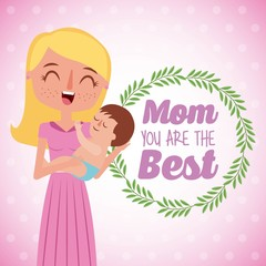 beautiful mother carrying her baby mom you are the best card vector illustration