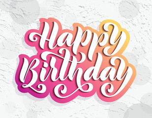 Happy birthday. Hand drawn Lettering card. Modern brush calligraphy Vector illustration. Bright text on background.
